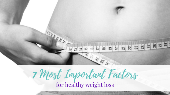 7 Most Important Factors for Healthy Weight Loss