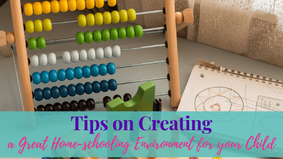 Tips on Creating a Great Home-schooling Environment for your Child