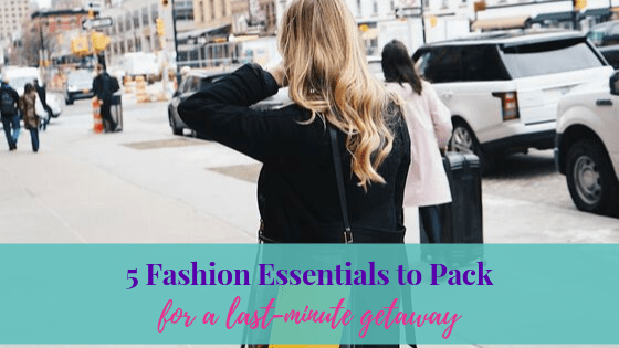 5 Fashion Essentials to Pack for a Last-Minute Getaway | Life of Creed