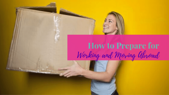 How to Prepare for Working & Moving Abroad
