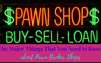 The Major Things That you Need to Know About the Pawn Brokers Shops