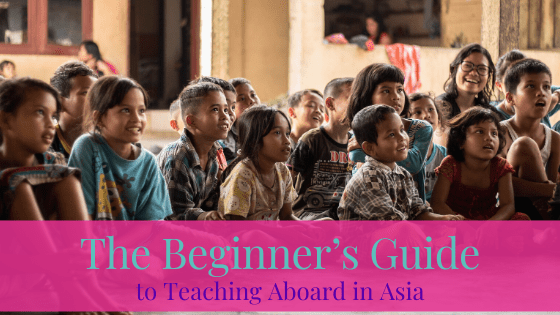 The Beginner's Guide to Teaching Aboard in Asia