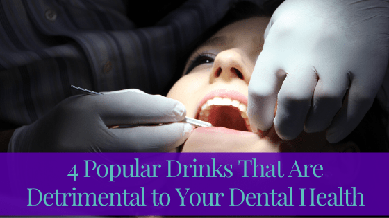 4 Popular Drinks That Are Detrimental to Your Dental Health