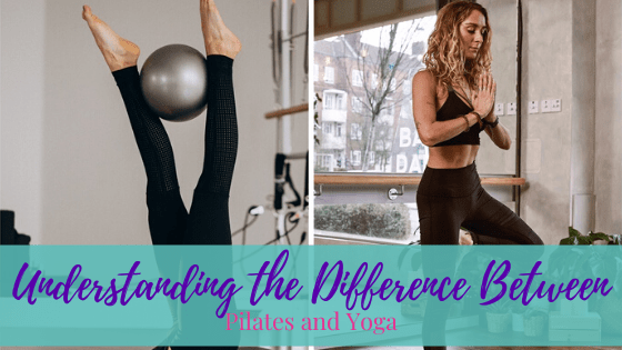 Understanding the Difference Between Pilates and Yoga