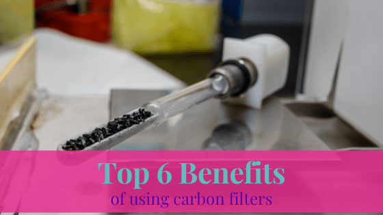 Top 6 Benefits Of Using Carbon Filters