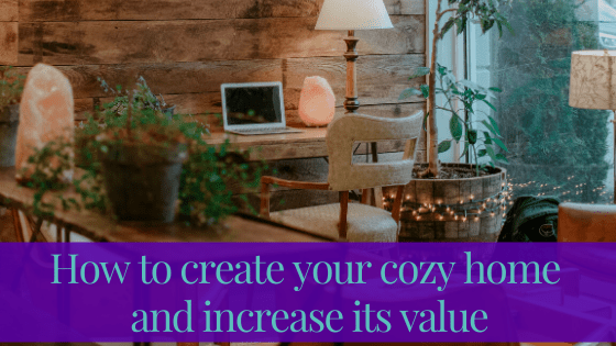 How to create your cozy home and increase its value