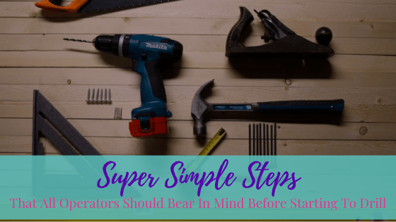 Super Simple Steps That All Operators Should Bear In Mind Before Starting To Drill