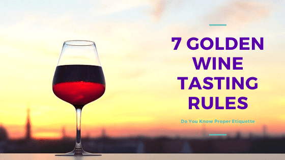 7 Golden Wine Tasting Rules: Do You Know the Proper Etiquette?