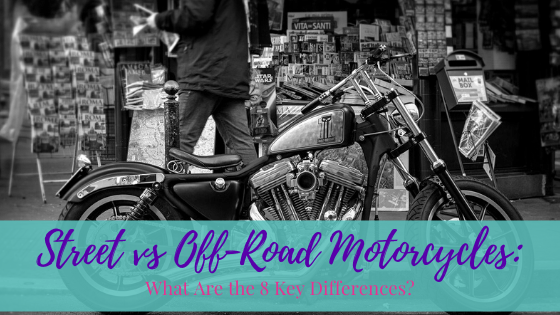 Street vs. Off-road Motorcycles: What Are the 8 Key Differences?
