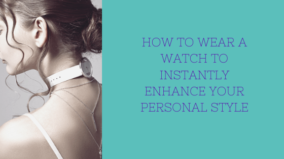 How to Wear a Watch to Instantly Enhance Your Personal Style