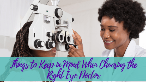 Things to Keep in Mind When Choosing the Right Eye Doctor