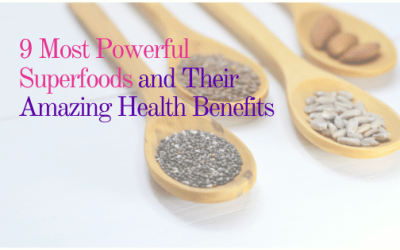 9 Most Powerful Superfoods and Their Amazing Health Benefits