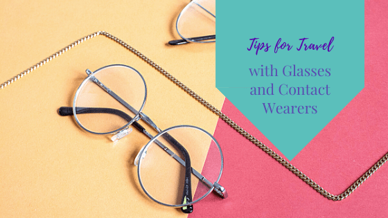 Travel Tips for Eyeglass and Contact Wearers to Make Your Trip a Triumph
