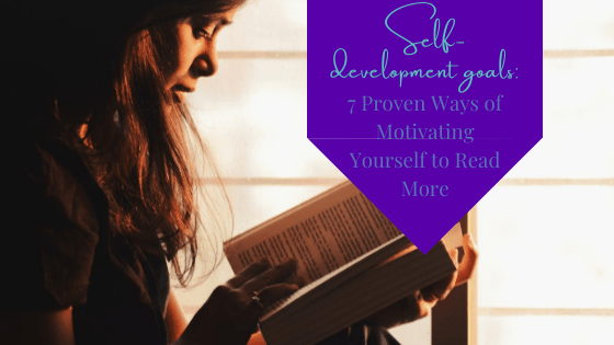 Self-Development Goals: 7 Proven Ways of Motivating Yourself to Read More