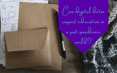 Can Digital Detox Support Education In A Post-Pandemic World?