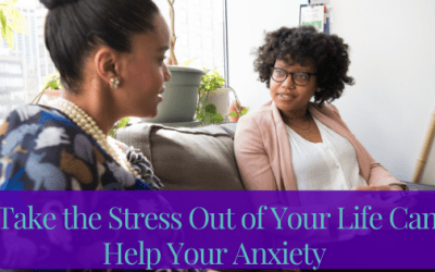 Take The Stress Out Of Your Life Can Help Your Anxiety