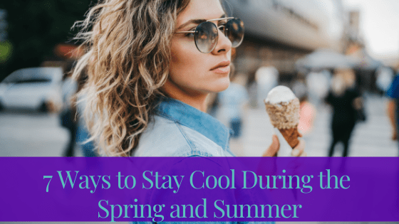 7 Ways to Stay Cool During Spring and Summer