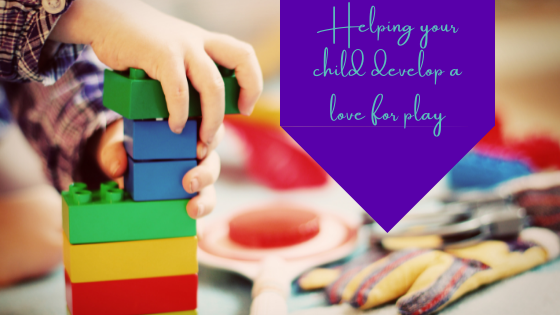Helping Your Child Develop A Love For Play