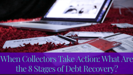 When Collectors Take Action: What Are the 8 Stages of Debt Recovery?