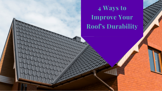4 Ways to Improve Your Roof's Durability