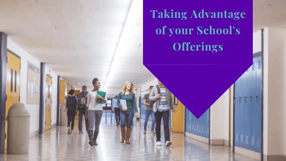 Taking Advantage of Your School's Offerings