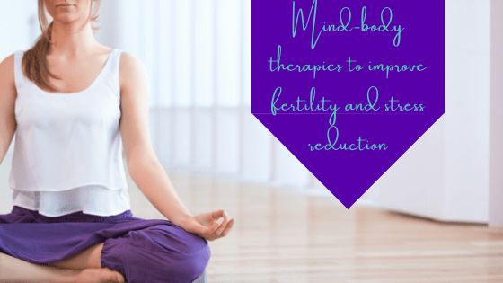 Mind-Body Therapies to Improve Fertility and Stress Reduction
