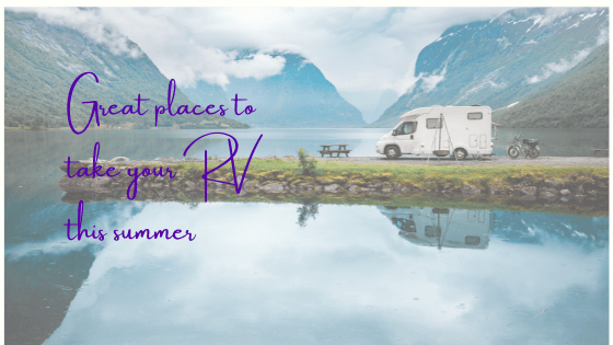 Great Places to take Your RV This Summer