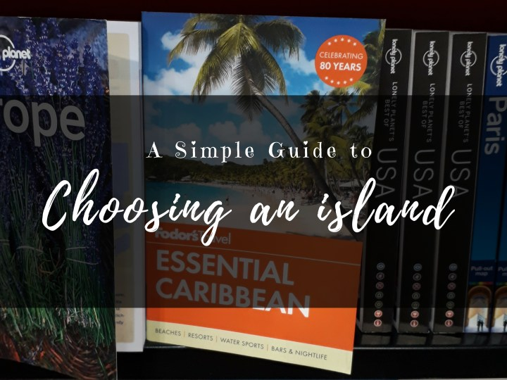 A simple guide to choosing the right Caribbean Island