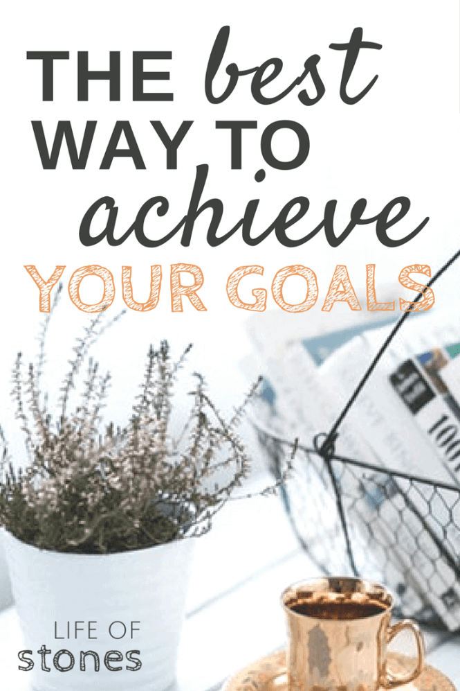 The best way to set and achieve your goals - Life of Stones