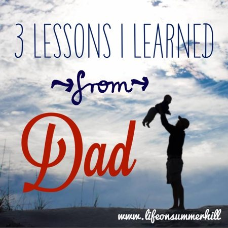 3 LESSONS I LEARNED FROM DAD www.lifeonsummerhill.com