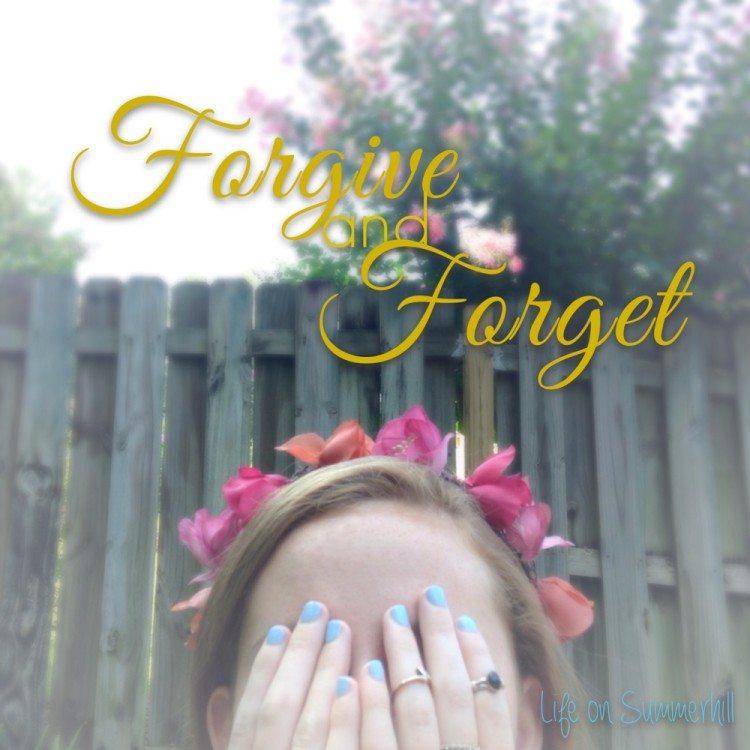 Forgive and Forget www.lifeonsummerhill.com