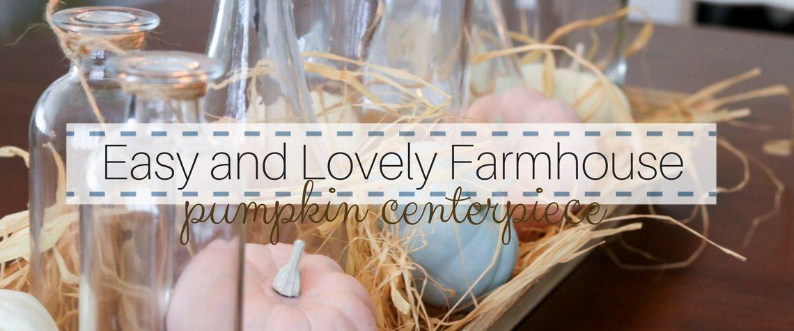EASY AND LOVELY FARMHOUSE PUMPKIN CENTERPIECE