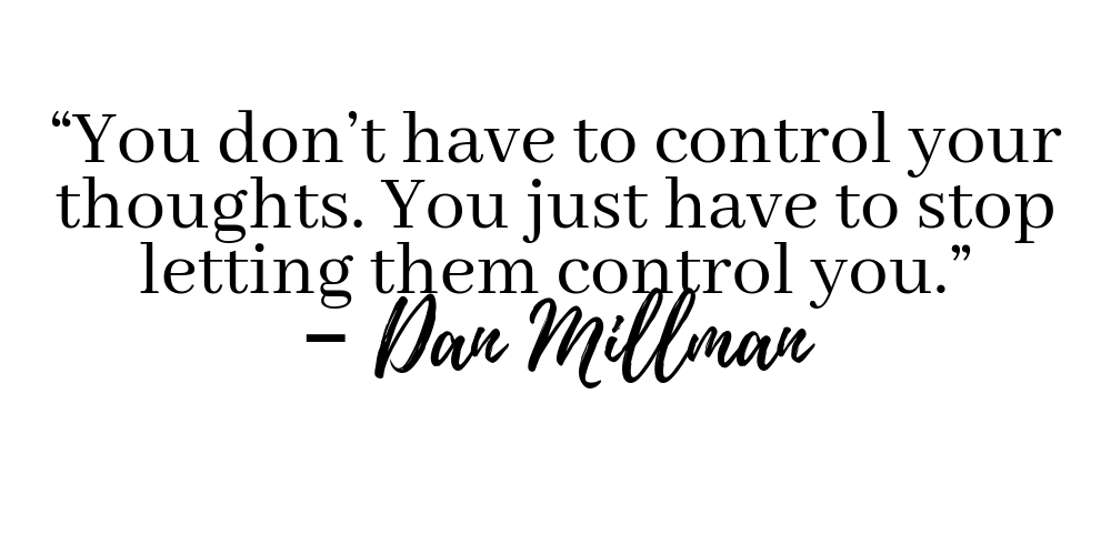 Your Don't have to control your thoughts. You just have to stop letting them control you. - Dan Millman