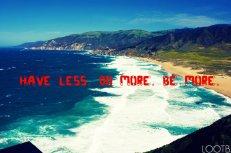 have less. do more. be more.