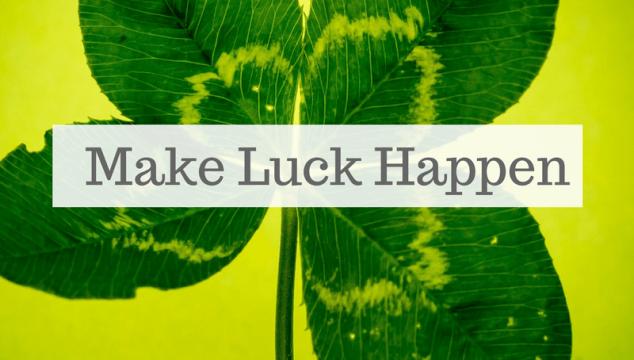 Make Luck Happen