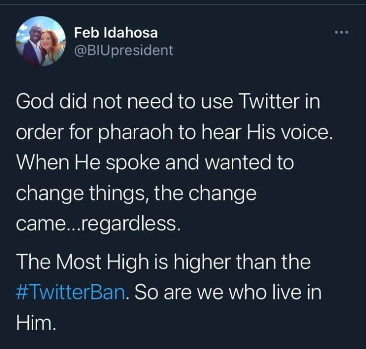 God did not need to use Twitter in order for Pharaoh to hear his voice. The Most High is higher than Twitter ban - Pastor Feb Idahosa tweets after Twitter ban