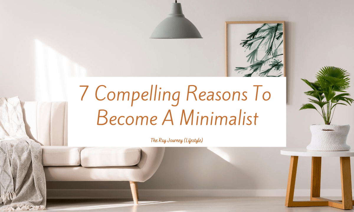 Minimalism: 7 Compelling Reasons To Become A Minimalist