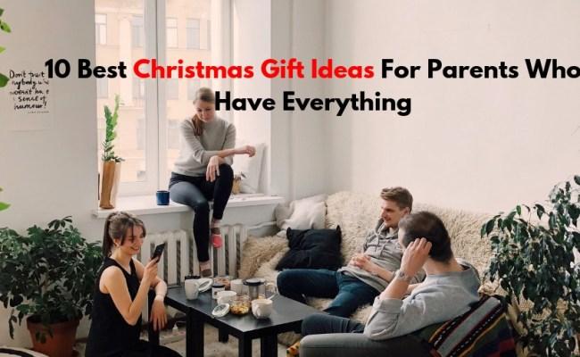 10 Best Christmas Gift Ideas For Parents Who Have Everything
