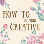 How to be more creative on a daily basis
