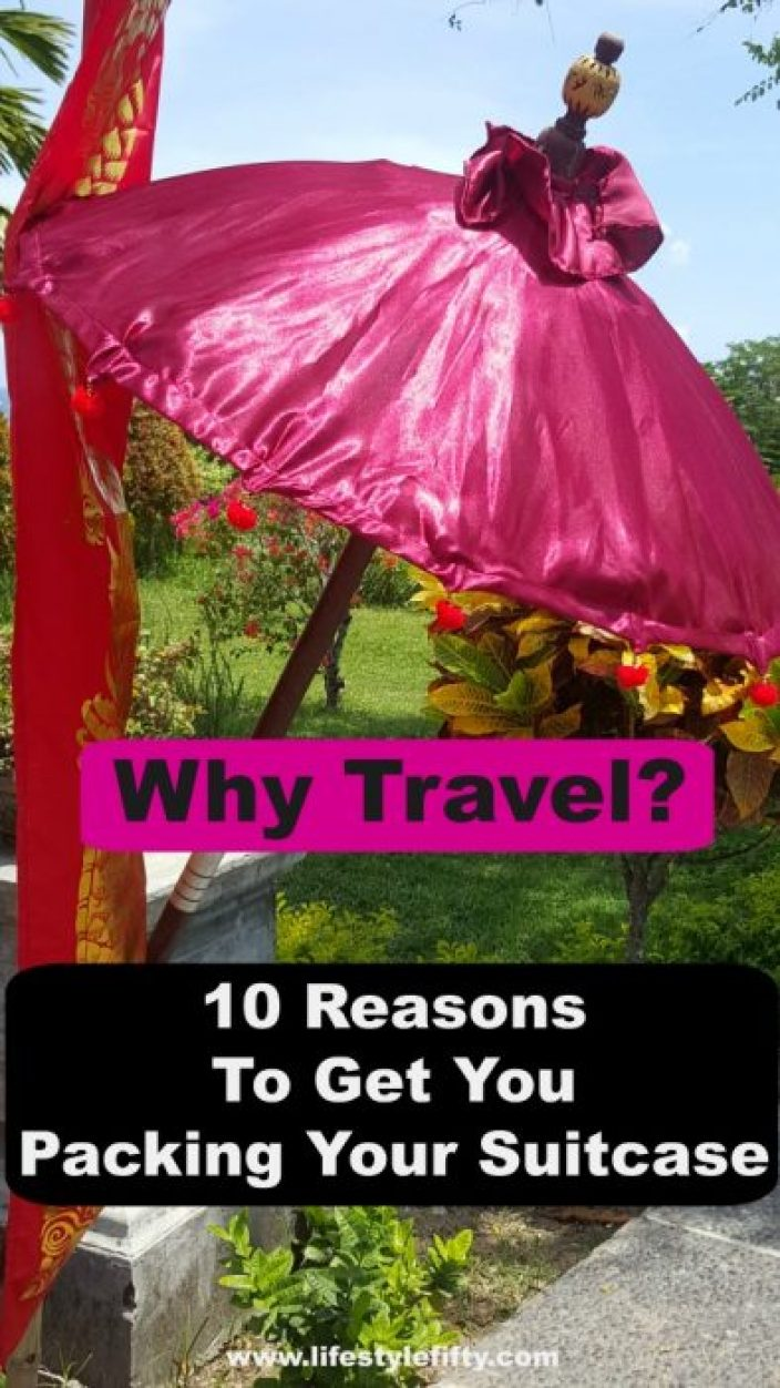 Why Travel? Here are some great reasons to get you packing your suitcase.