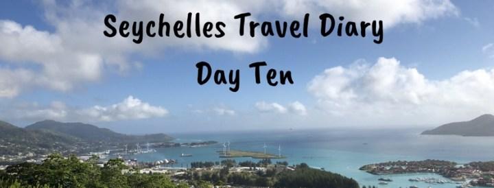 Seychelles Travel Diary- Day Ten