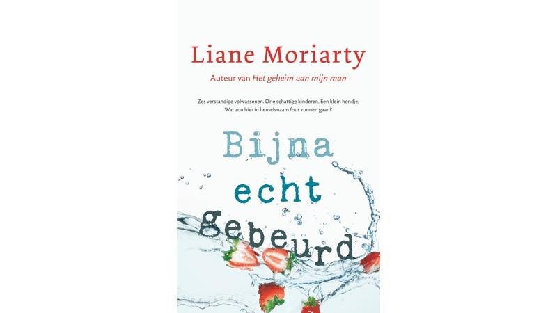 Bijna echt gebeurd Liane Moriarty
