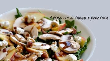 Ricette estive: carpaccio di funghi champignon, Grana Padano e pepe rosa