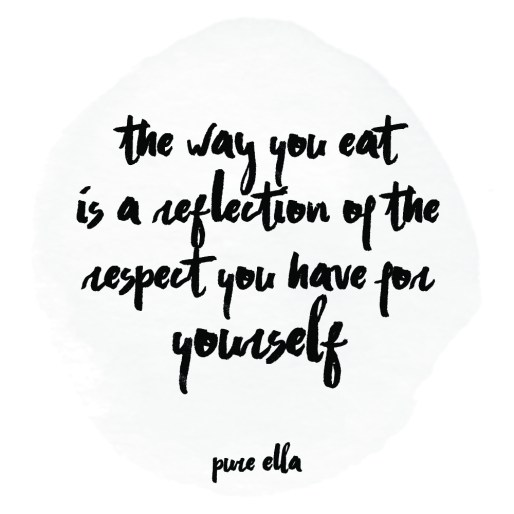 The way you eat is a reflection of the respect you have for yourself