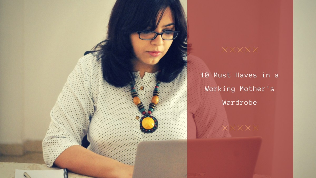 10 Must Haves in a Working Mother's Wardrobe