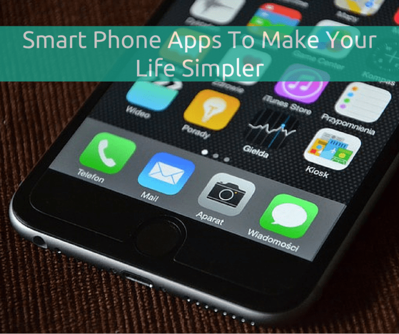 Smart Phone Apps To Make Your Life Simpler