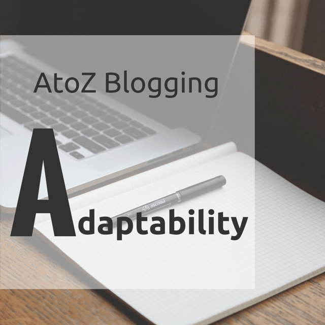 AtoZ Blogging Challenge - A for Adaptability