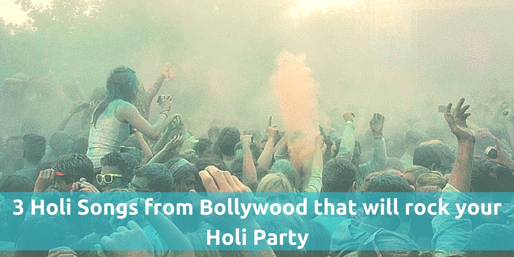 3 Holi Songs from Bollywood that will rock your Holi Party