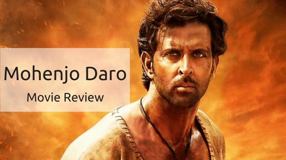 Mohenjo Daro – Movie Review
