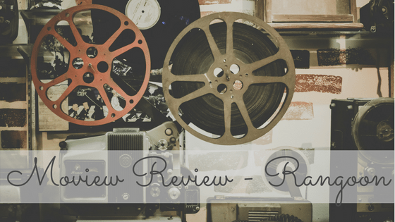 Rangoon Moview Review
